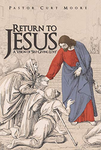 Return To Jesus A Vision of Self-Giving Love: Pastor Curt Moore