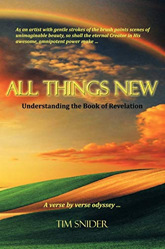 All Things New Understanding the Book of Revelation: Tim Snider