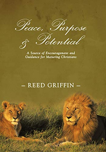 9781449725655: Peace, Purpose, and Potential: A Source of Encouragement and Guidance for Maturing Christians