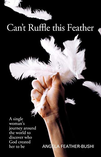9781449725808: Can't Ruffle this Feather: A Single Woman's Journey Around the World to Discover who God Created Her to be