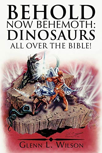 9781449726409: Behold Now Behemoth: Dinosaurs All Over the Bible!: Dinosaurs All Over the Bible!