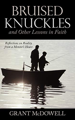 9781449727260: Bruised Knuckles And Other Lessons In Faith: Reflections On Reality From A Mentor's Heart: Reflections on Reality from a Mentor's Heart