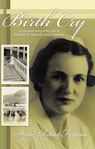 9781449727413: Birth Cry: A Personal Story of the Life of Hannah D. Mitchell, Nurse Midwife