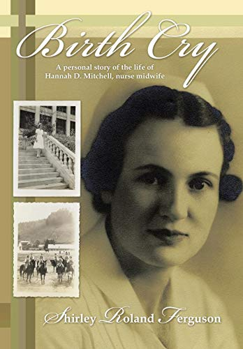 9781449727420: Birth Cry: A Personal Story of the Life of Hannah D. Mitchell, Nurse Midwife