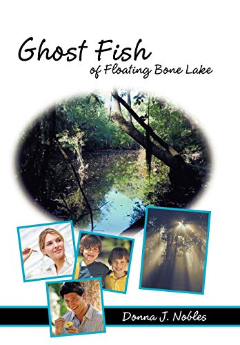 Ghost Fish of Floating Bone Lake: Donna J. Hall Nobles