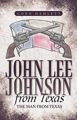 9781449727833: John Lee Johnson From Texas: The Man from Texas