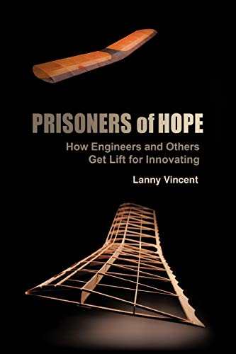 9781449728267: Prisoners Of Hope: How Engineers And Others Get Lift For Innovating