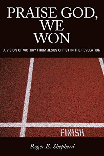 9781449730420: Praise God, We Won: A Vision of Victory from Jesus Christ in the Revelation