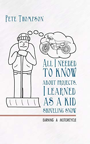 All I Needed to Know About Projects, I Learned As A Kid Shoveling Snow: Earning a Motorcycle: ...