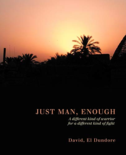 9781449730529: Just Man, Enough: A different kind of warrior for a different kind of fight