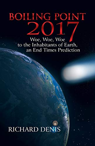 9781449730758: Boiling Point 2017: Woe, Woe, Woe to the Inhabitants of Earth, an End Times Prediction