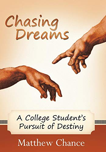 Chasing Dreams: A College Students Pursuit of Destiny: Matthew Chance