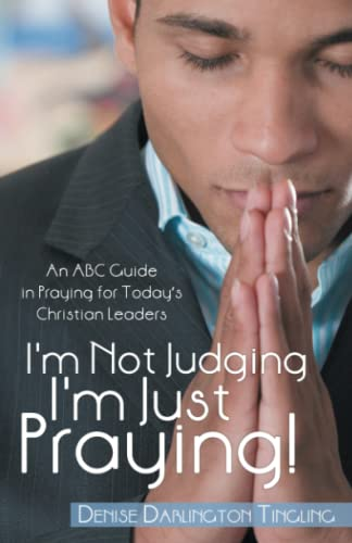 I'm Not Judging; I'm Just Praying!: An ABC Guide in Praying for Today's Christian ...