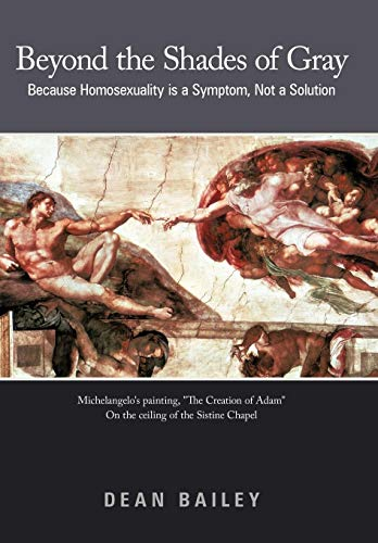 9781449732042: Beyond the Shades of Gray: Because Homosexuality Is a Symptom, Not a Solution