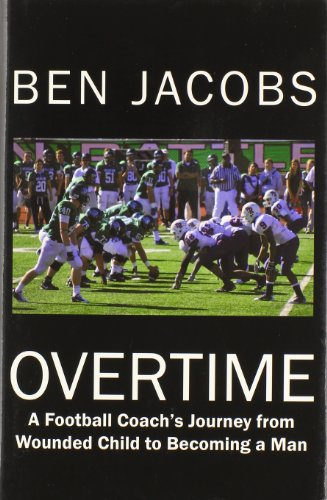 Overtime: A Football Coach's Journey from Wounded Child to Becoming a Man: Jacobs, Ben