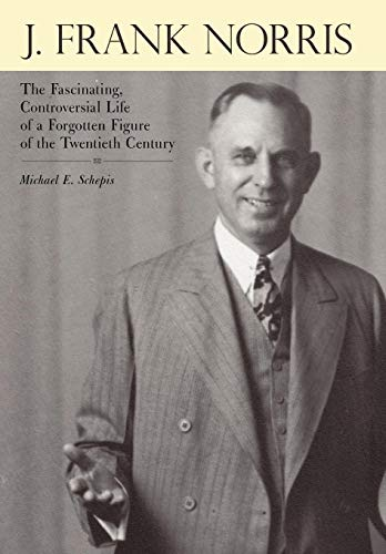 9781449732721: J. Frank Norris: The Fascinating, Controversial Life of a Forgotten Figure of the Twentieth Century
