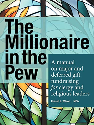 9781449733889: The Millionaire In The Pew: A manual on major and deferred gift fundraising for clergy and religious leaders