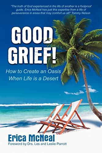 9781449734237: Good Grief!: How To Create an Oasis When Life is a Desert