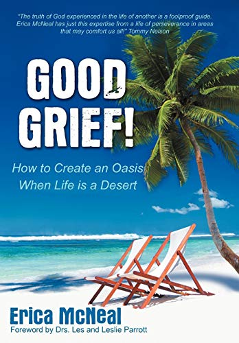 9781449734244: Good Grief!: How to Create an Oasis When Life Is a Desert