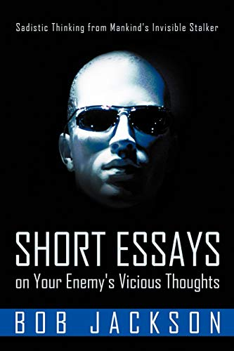 Short Essays on Your Enemy's Vicious Thoughts: Sadistic Thinking from Mankind's Invisible Stalker (1449734979) by Bob Jackson