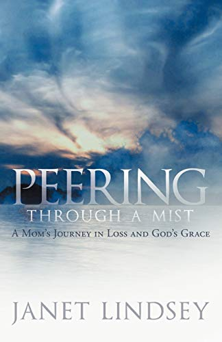 9781449736125: Peering Through a Mist: A Mom's Journey in Loss and God's Grace