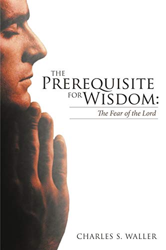 9781449736668: The Prerequisite For Wisdom: The Fear Of The Lord