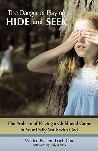 9781449737108: The Danger of Playing Hide and Seek: The Problem of Playing a Childhood Game in Your Daily Walk with God