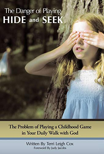 9781449737115: The Danger of Playing Hide and Seek: The Problem of Playing a Childhood Game in Your Daily Walk with God