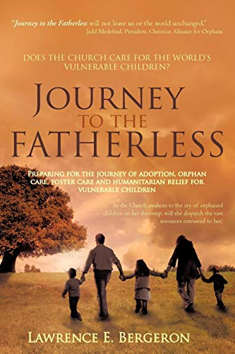 Journey to the Fatherless: Preparing for the Journey of Adoption, Orphan Care, Foster Care and ...