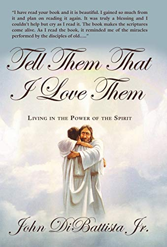 9781449737283: Tell Them That I Love Them: Living in the Power of the Spirit