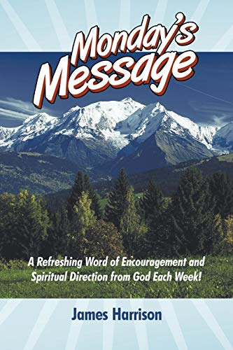Monday's Message : A Refreshing Word of Encouragement and Spiritual Direction from God Each ...