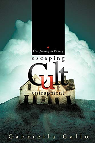 9781449738396: Escaping Cult Entrapment: Our Journey to Victory
