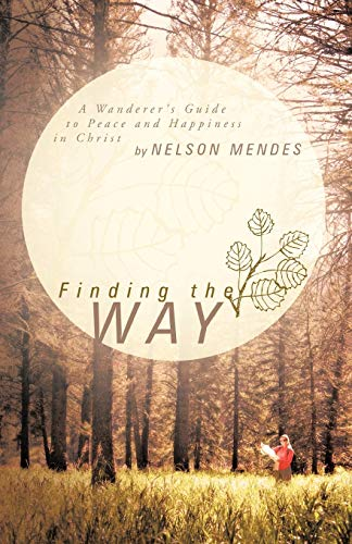 9781449738907: Finding the Way: A Wanderer's Guide to Peace and Happiness in Christ
