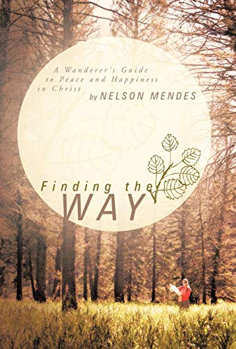 9781449738921: Finding the Way: A Wanderer's Guide to Peace and Happiness in Christ