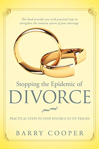 9781449738945: Stopping the Epidemic of Divorce: Practical Steps to Stop Divorce in its Tracks