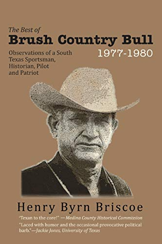 9781449739447: The Best of Brush Country Bull 1977-1980: Observations of a South Texas Sportsman, Historian, Pilot, and Patriot