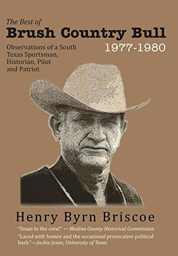 9781449739454: The Best of Brush Country Bull 1977-1980: Observations of a South Texas Sportsman, Historian, Pilot, and Patriot