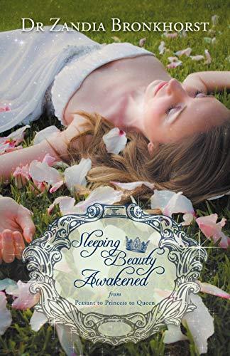 Sleeping Beauty Awakened: From Peasant to Princess to Queen: Bronkhorst, Zandia; Bronkhorst, Dr ...