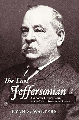 9781449740498: The Last Jeffersonian: Grover Cleveland and the Path to Restoring the Republic