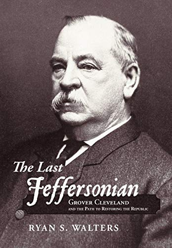 9781449740504: The Last Jeffersonian: Grover Cleveland and the Path to Restoring the Republic