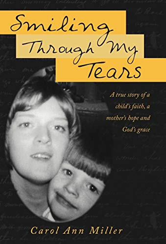 9781449740641: Smiling Through My Tears: A True Story of a Child's Faith, a Mother's Hope and God's Grace