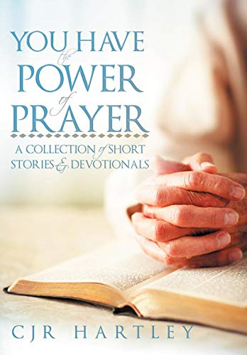 You Have the Power of Prayer: A Collection of Short Stories Devotionals: Cjr Hartley