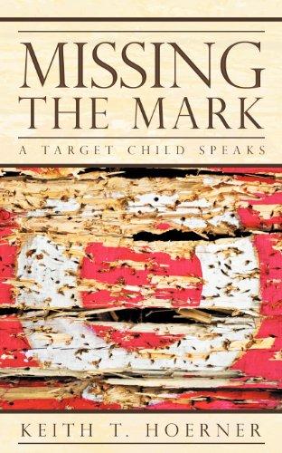 Missing The Mark: A Target Child Speaks: Keith T Hoerner