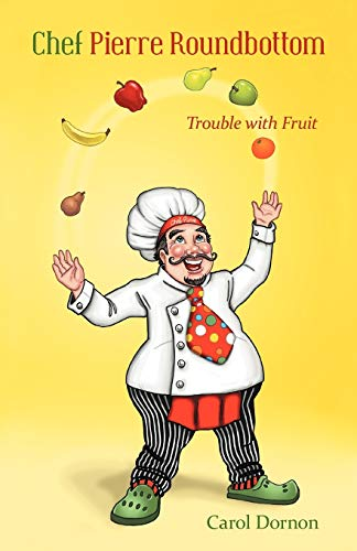 9781449742942: Chef Pierre Roundbottom: Trouble With Fruit