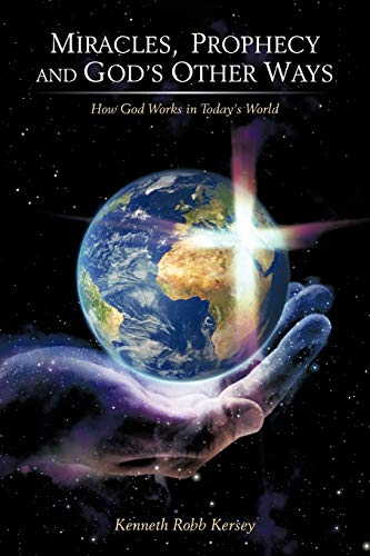 9781449743932: Miracles, Prophecy and God's Other Ways: How God Works in Todays World