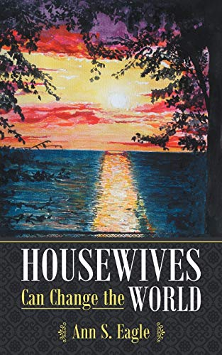 Housewives Can Change the World: A True Story about Hearing God's Voice, Radical Obedience and...