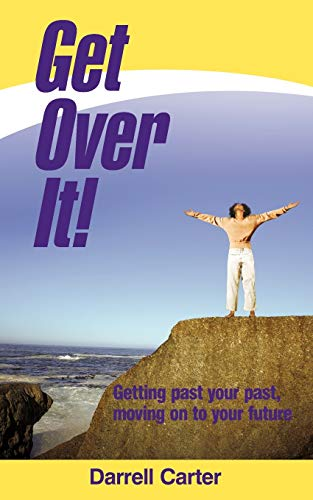 9781449744083: Get Over It!: Getting Past Your Past, Moving on to Your Future
