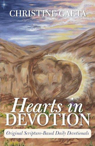 Hearts in Devotion: Original Scripture-Based Daily Devotionals: Gaeta, Christine