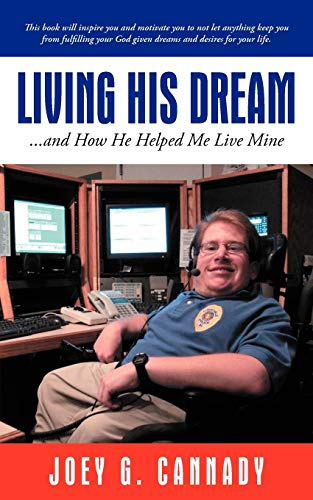 Living His Dream . . . And How He Helped Me Live Mine: Joey G. Cannady