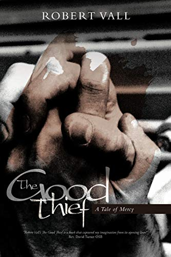 9781449745752: The Good Thief: A Tale of Mercy
